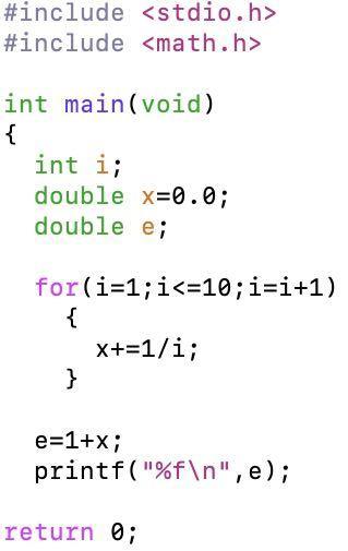 プログラミング初心者です。 自然対数の底eをn=10として 1+Σ1/i! (i=1~n) この式を用いて求めよという問題なのですが、写真のように書いてみましたが計算結果が2.000000...