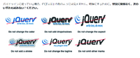 jQueryの公式ロゴマークについてです公式サイトにマークを省いてjQueryの文字だけ載せるのはダメと書いてありましたが、 その逆に関する記述が見つけられません文字を省いてjQueryのマークだけ使うのは大丈夫でしょうか? あとガイドラインがどれか良くわかりません 商標権の部分でしょうか? よろしければ、ガイドラインについてもどなたか大事なポイントだけ教えてほしいです 就活用ポート...