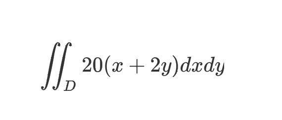 微分積分の問題です。 画像の式を計算しなさい。 ただし、Dはy=x^2, y=-x +2とx軸で囲まれた図形とする この問題の答えは29になります。途中式を教えて頂きたいです。よろしくお願いします。