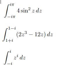 大学数学 複素積分 こんにちは。 複素積分に関する質問です。 1つ目と2つ目はそれぞれ積分路は積分範囲を任意に結ぶ滑らかな曲線とします。 3つ目は積分路は−iからiを結ぶ区分的に滑らかな曲線で、第1,2象限にあるものとします。 これといった例題がないまま問題に直面したため、お手数ですが解き方をなるべく細かく教えていただきたいです。 ちなみにこの手の問題は複素積分のどのジャンルになるのでしょうか。 いくら調べてもネットでは線積分しかヒットしないため困ってしまいました。。。 宜しくお願いいたします。