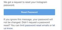 インスタのパスワードを変更するために 送られてきたメールの Reset passwordという青いボタンを押しても全然反応しません。  このようになったことがある人はいますか? どうしたらいいで しょうか?