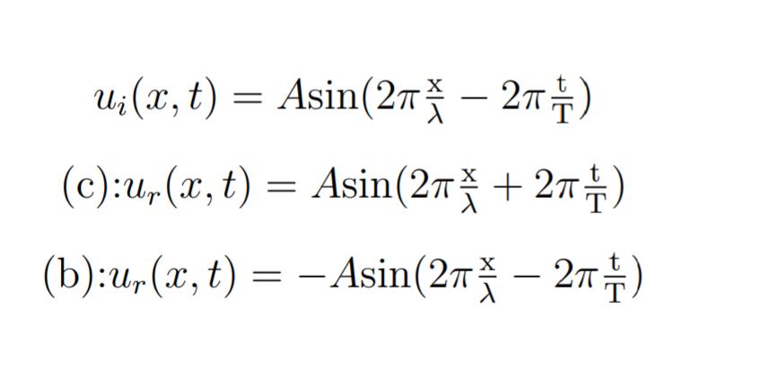 x<0の領域から入射した正弦波u_i(x,t)←(画像に載っています)がx=0の位置の固定端で反射される。反射された波の式を4つから選ぶ問題でした。 私は反射波と入射波は位相がπすれているから入射波の位相にπを足し整理した結果(b)のような式になりました。しかし、解答は(c)でした。この問題が分かりません。