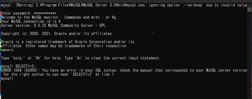 SQL初心者です。現在参考書を見ながらMySQLを操作しているのですが、 「SELECT1+2;」と入力すると画像のようなエラーが出てしまい先に進めず、 エラーの原因を教えていただけると幸いです。 よろしくお願いいたします。