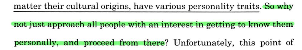So why notの意味を教えて下さい。 緑でマークしてある場所が疑問の英文なのですが、So whyはどういう役割を果たしているのでしょうか? 自分は「では、なぜ〜しないのだろうか?」という意味だと思ったのですが、訳には「では、個人的に知ろうという興味を抱いてすべての人に接して、そこから進むというのはどうだろうか?」と書かれていました。 意味がわかりません。解説よろしくおねがいします。