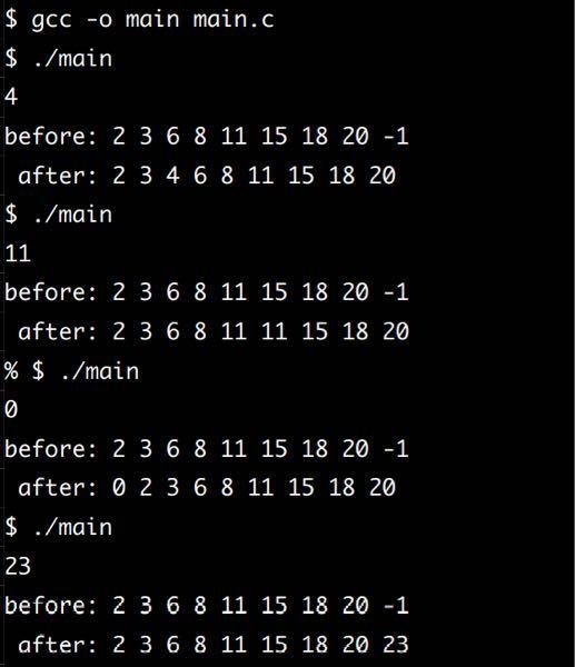 """【至急】C言語の問題が分かりません。 sample5.c を元に,コード中の「/* ここにコ ードを追加しなさい */」と書かれた箇所に適切なコード を追加することにより,以下を満たすプログラムを完成 させなさい (それ以外の箇所を書き換えてはいけない). • 利用者は,0 以上の整数 n を入力する. • サイズ N の配列 nums には 0 以上の整数が小さい順に 列んでいる.ただし,−1 は値 +∞ を表すものとする. • nums[i-1] ≤ n < nums[i] であるような nums[i] に値 n を書き込み,nums[j] (i ≤ j < N − 1) に含まれていた 値をそれぞれ後ろに一つずらす (nums[N-1] に含まれ ていた値は削除される). sample5.c #include <stdio.h> #define N 9 int main() { int nums[] = {2, 3, 6, 8, 11, 15, 18, 20, -1}; /* -1 = ∞ */ int i, n; scanf(""""%d"""", &n); printf(""""before:""""); for(i = 0; i < N; i++) { printf("""" %d"""", nums[i]); } printf(""""&yen;n""""); /* ここにコードを追加しなさい */ printf("""" after:""""); for(i = 0; i < N; i++) { printf("""" %d"""", nums[i]); } printf(""""&yen;n""""); return 0; } 《実行例》下の写真です。"""