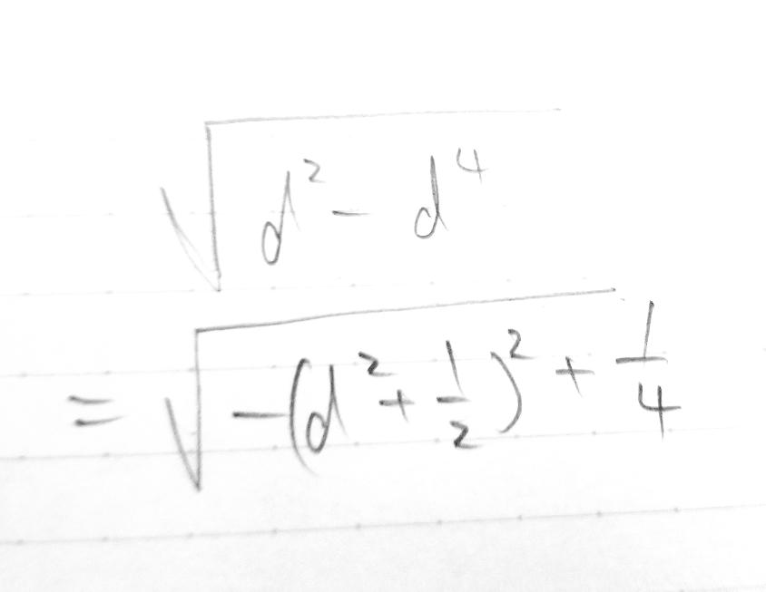 平方完成だと思います。 √(d^2-d^4) の形を変えるのですが、 解答は √-(d^2-1/2)^2+1/4 なのに自分は画像のようになってしまいます。どのように計算したら解答のようになるのですか?