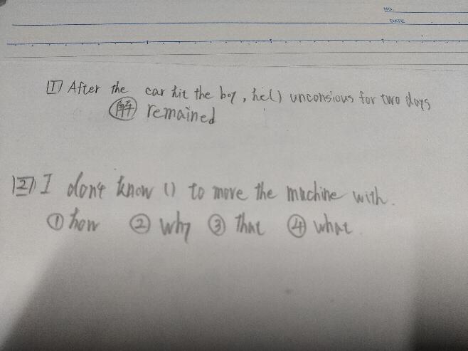 いずれも括弧内埋める問題なのです。 問1の解はremainedなのですが、 なぜremainがこの形になるかわかりません。 for two daysとあるから完了形のhave をいれなくてはならないのではないのですか? 問2はhowではない理由が分かりません よろしくおねがいします