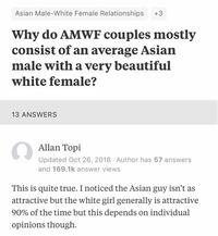 なぜアジア人男性と白人女性のカップルは白人女性の方がめちゃくちゃ綺麗でアジア人男性は平均的な場合が多いんですか? 海外ではそのような傾向がほんとに多いようでアメリカ版知恵袋でもそういう質問があります。