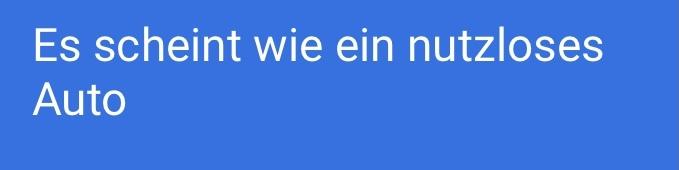 ドイツ語で「それは役立たずな車に思えます」と書きたいですがこの文章で合ってますか?
