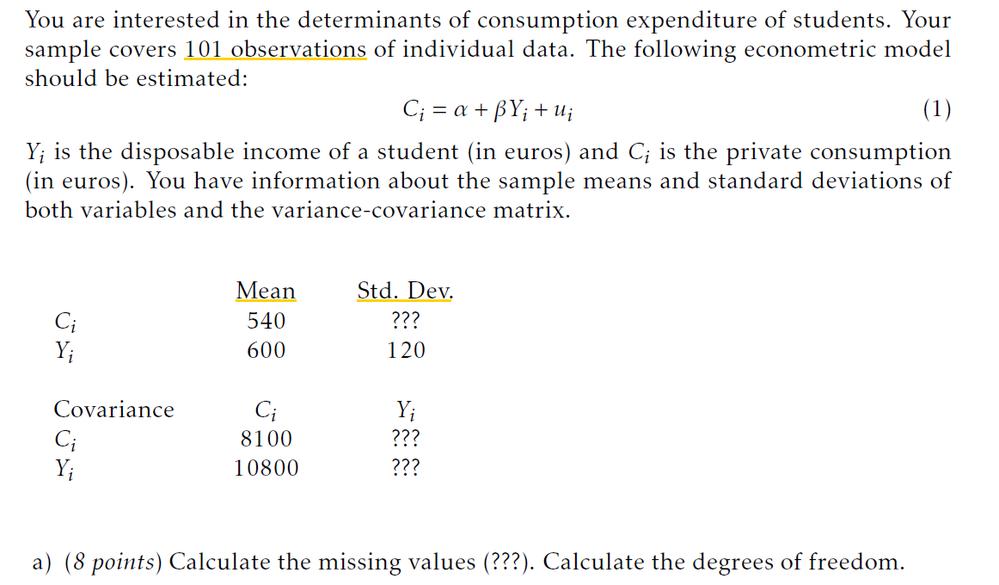 現在、大学で計量経済学を勉強しています。標準偏差の求め方について問題です。下に問題をはりました。 一応のため、載せておきます。 You are interested in the determi...
