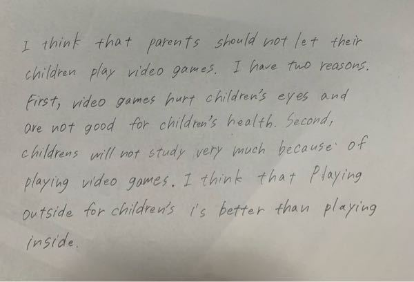 英検準2級のライティングチェックお願いします。 Q.Do you think parents should let their children play video games?